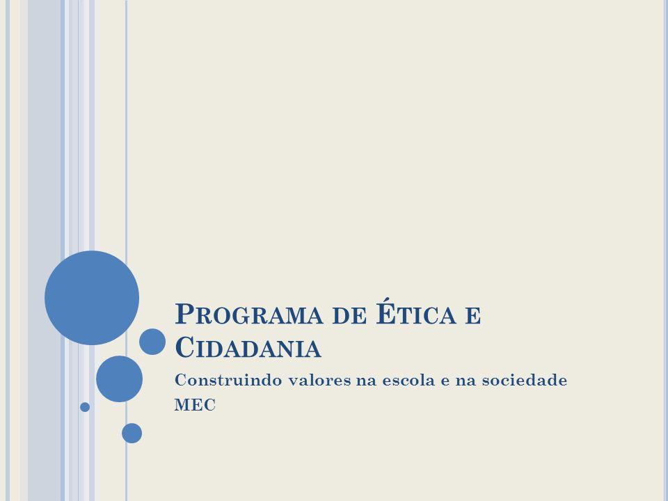 P ROGRAMA DE É TICA E C IDADANIA Construindo valores na escola e na sociedade MEC