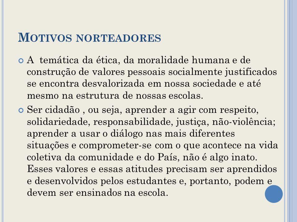 M OTIVOS NORTEADORES A temática da ética, da moralidade humana e de construção de valores pessoais socialmente justificados se encontra desvalorizada
