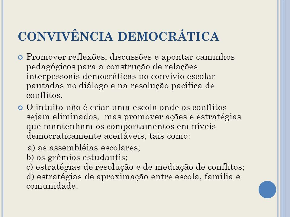 CONVIVÊNCIA DEMOCRÁTICA Promover reflexões, discussões e apontar caminhos pedagógicos para a construção de relações interpessoais democráticas no conv