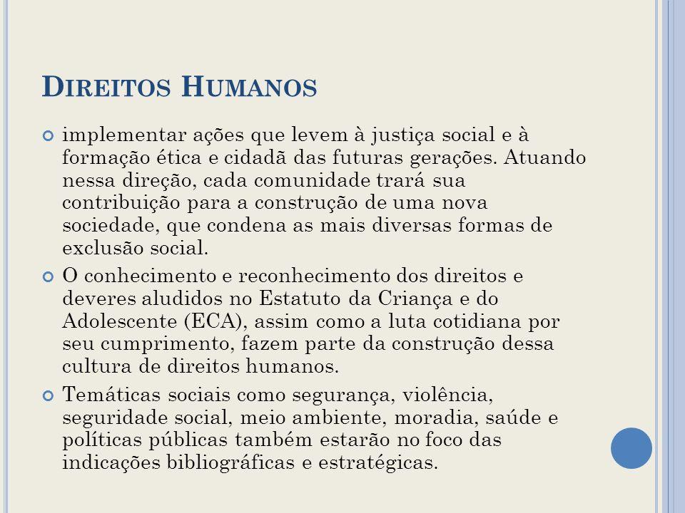D IREITOS H UMANOS implementar ações que levem à justiça social e à formação ética e cidadã das futuras gerações. Atuando nessa direção, cada comunida