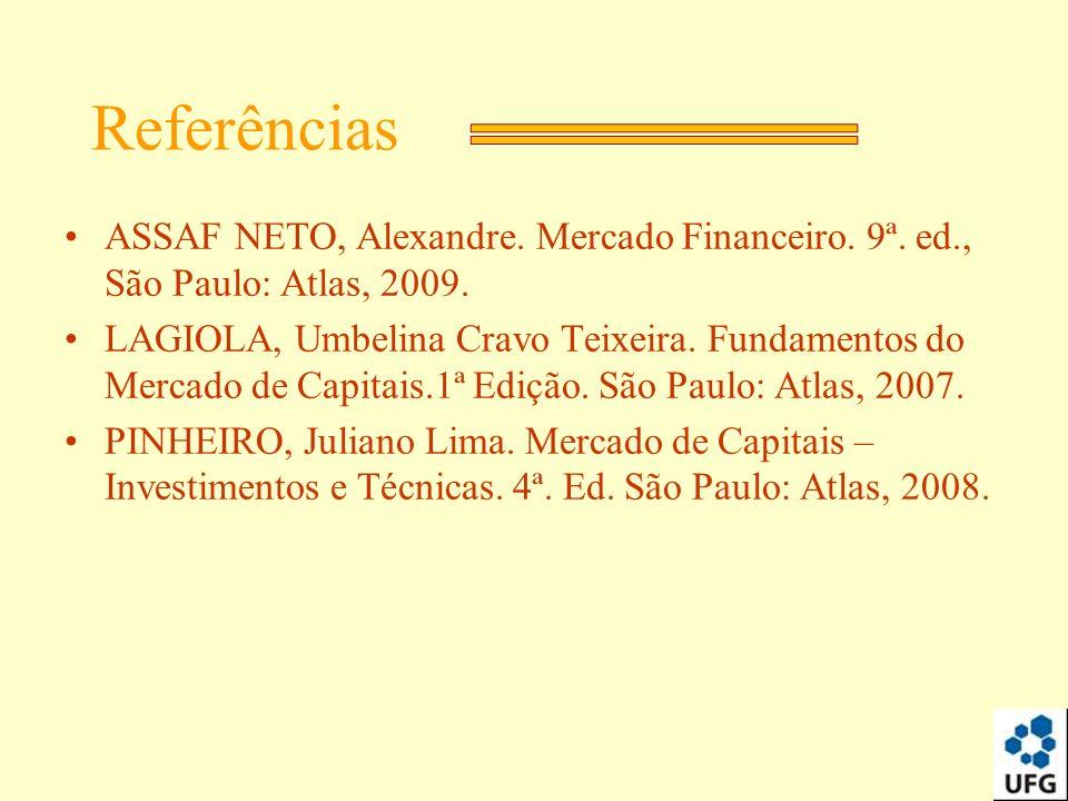 Referências ASSAF NETO, Alexandre. Mercado Financeiro. 9ª. ed., São Paulo: Atlas, 2009. LAGIOLA, Umbelina Cravo Teixeira. Fundamentos do Mercado de Ca