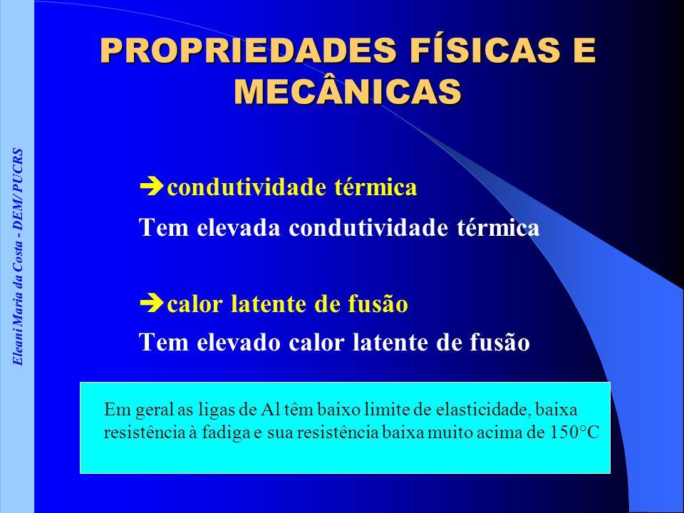 Eleani Maria da Costa - DEM/ PUCRS PROPRIEDADES FÍSICAS E MECÂNICAS condutividade térmica Tem elevada condutividade térmica calor latente de fusão Tem