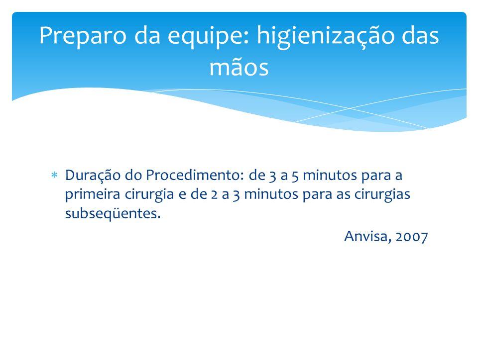 Duração do Procedimento: de 3 a 5 minutos para a primeira cirurgia e de 2 a 3 minutos para as cirurgias subseqüentes. Anvisa, 2007 Preparo da equipe: