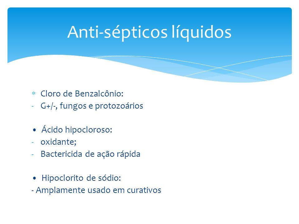 Cloro de Benzalcônio: -G+/-, fungos e protozoários Ácido hipocloroso: -oxidante; -Bactericida de ação rápida Hipoclorito de sódio: - Amplamente usado