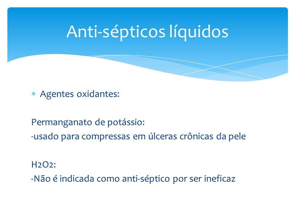 Agentes oxidantes: Permanganato de potássio: -usado para compressas em úlceras crônicas da pele H2O2: -Não é indicada como anti-séptico por ser inefic