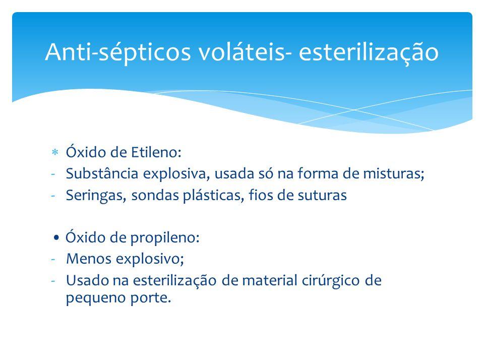 Óxido de Etileno: -Substância explosiva, usada só na forma de misturas; -Seringas, sondas plásticas, fios de suturas Óxido de propileno: -Menos explos