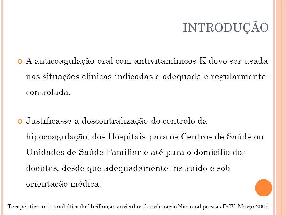INTRODUÇÃO A anticoagulação oral com antivitamínicos K deve ser usada nas situações clínicas indicadas e adequada e regularmente controlada. Justifica