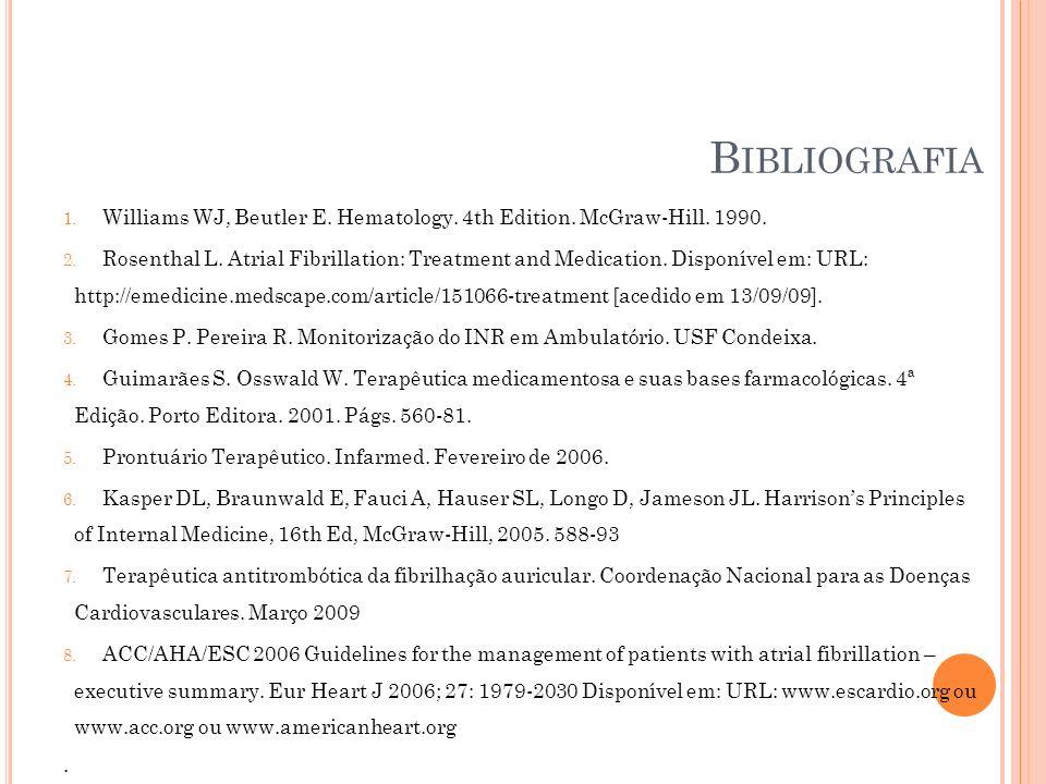 B IBLIOGRAFIA 1. Williams WJ, Beutler E. Hematology. 4th Edition. McGraw-Hill. 1990. 2. Rosenthal L. Atrial Fibrillation: Treatment and Medication. Di