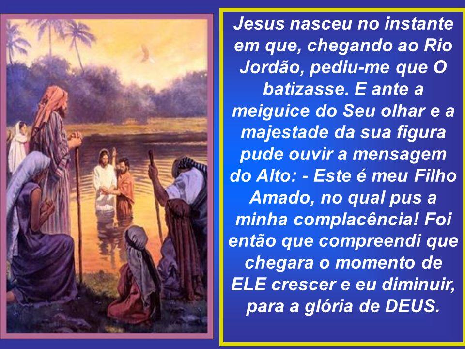 Perguntemos a João Batista quando se deu o nascimento de Jesus e ele nos responderá: