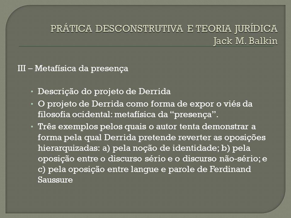 III – Metafísica da presença Descrição do projeto de Derrida O projeto de Derrida como forma de expor o viés da filosofia ocidental: metafísica da pre