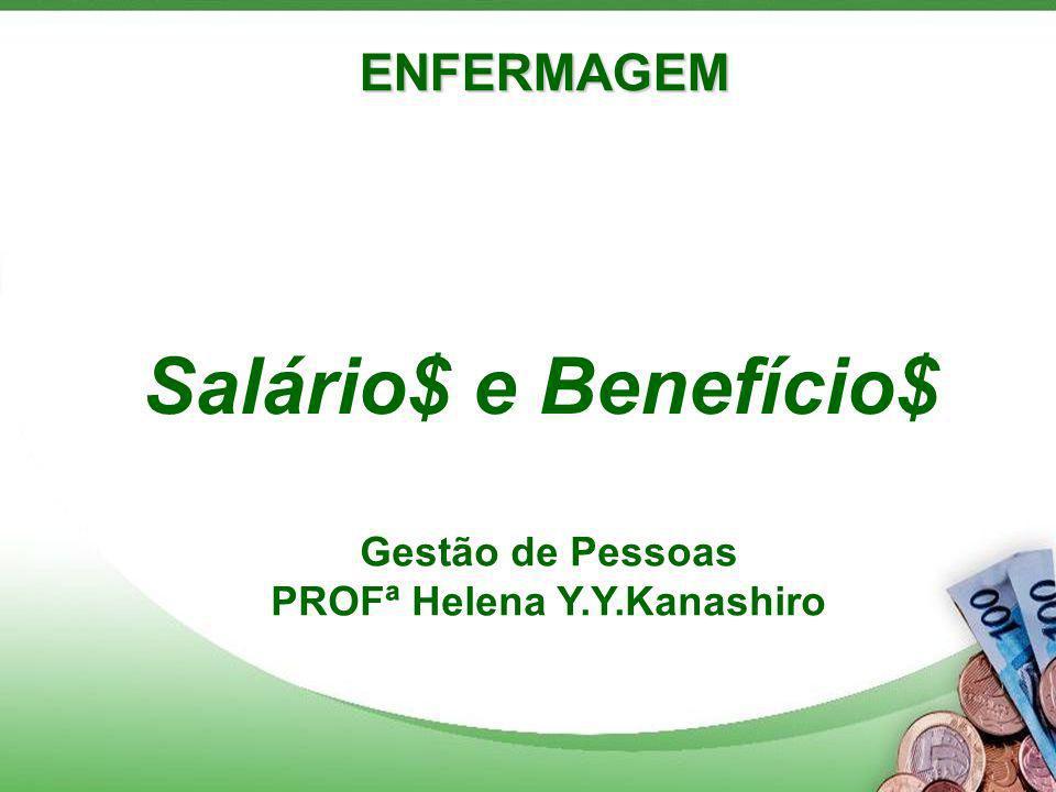 ENFERMAGEM Salário$ e Benefício$ Gestão de Pessoas PROFª Helena Y.Y.Kanashiro