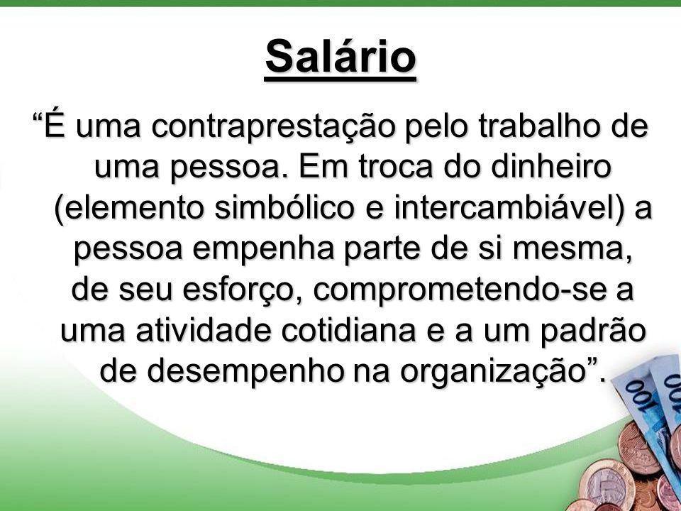 Salário É uma contraprestação pelo trabalho de uma pessoa.