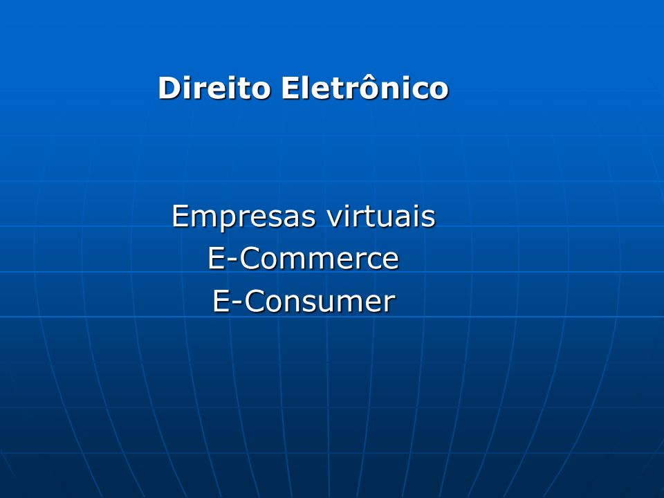 Direito Eletrônico Empresas virtuais E-CommerceE-Consumer