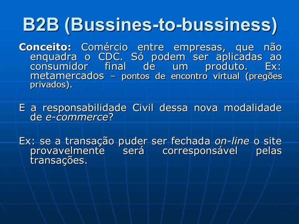B2B (Bussines-to-bussiness) Conceito: Comércio entre empresas, que não enquadra o CDC. Só podem ser aplicadas ao consumidor final de um produto. Ex: m