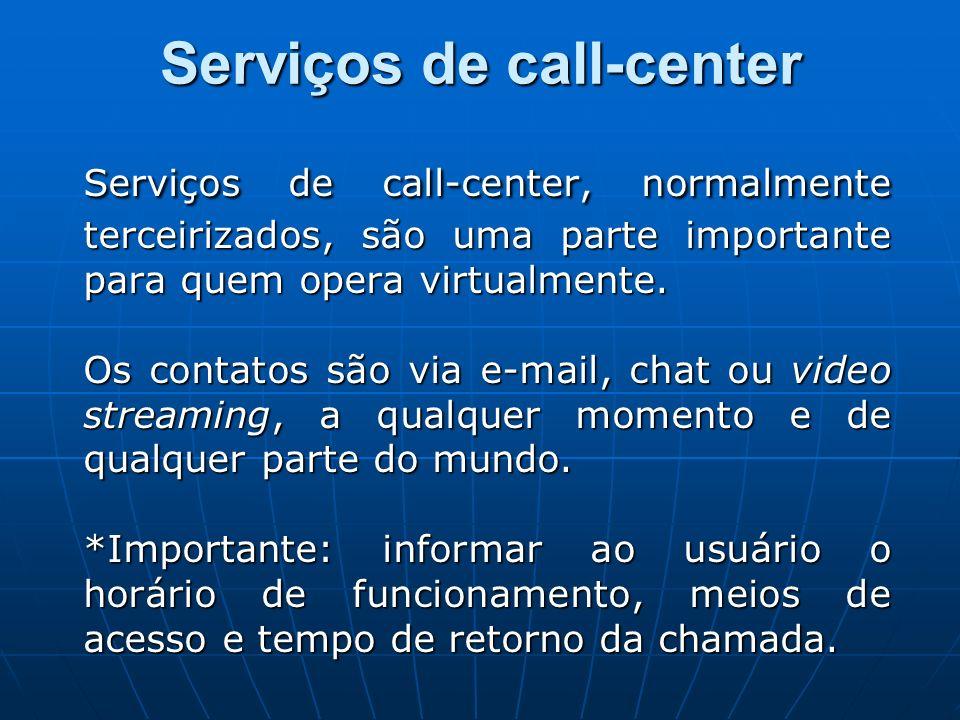 Serviços de call-center Serviços de call-center, normalmente terceirizados, são uma parte importante para quem opera virtualmente. Os contatos são via