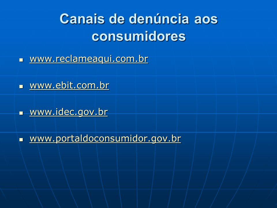 Canais de denúncia aos consumidores www.reclameaqui.com.br www.reclameaqui.com.br www.reclameaqui.com.br www.ebit.com.br www.ebit.com.br www.ebit.com.