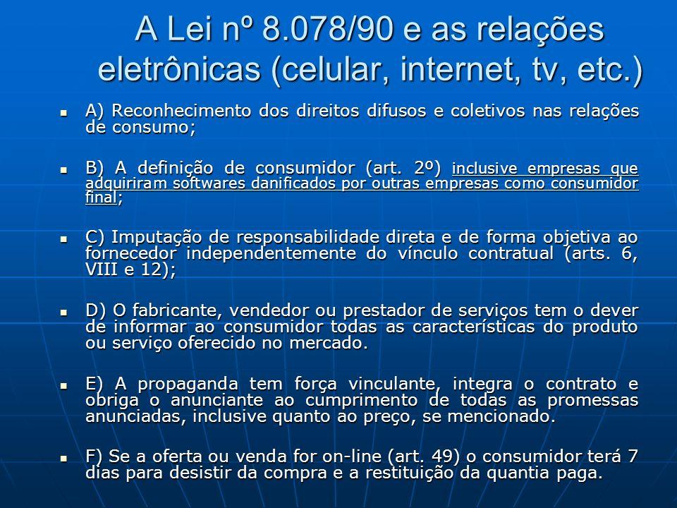 A Lei nº 8.078/90 e as relações eletrônicas (celular, internet, tv, etc.) A) Reconhecimento dos direitos difusos e coletivos nas relações de consumo;