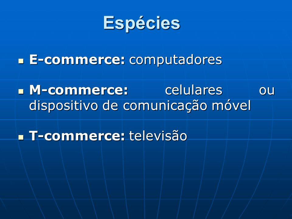 Espécies E-commerce: computadores E-commerce: computadores M-commerce: celulares ou dispositivo de comunicação móvel M-commerce: celulares ou disposit