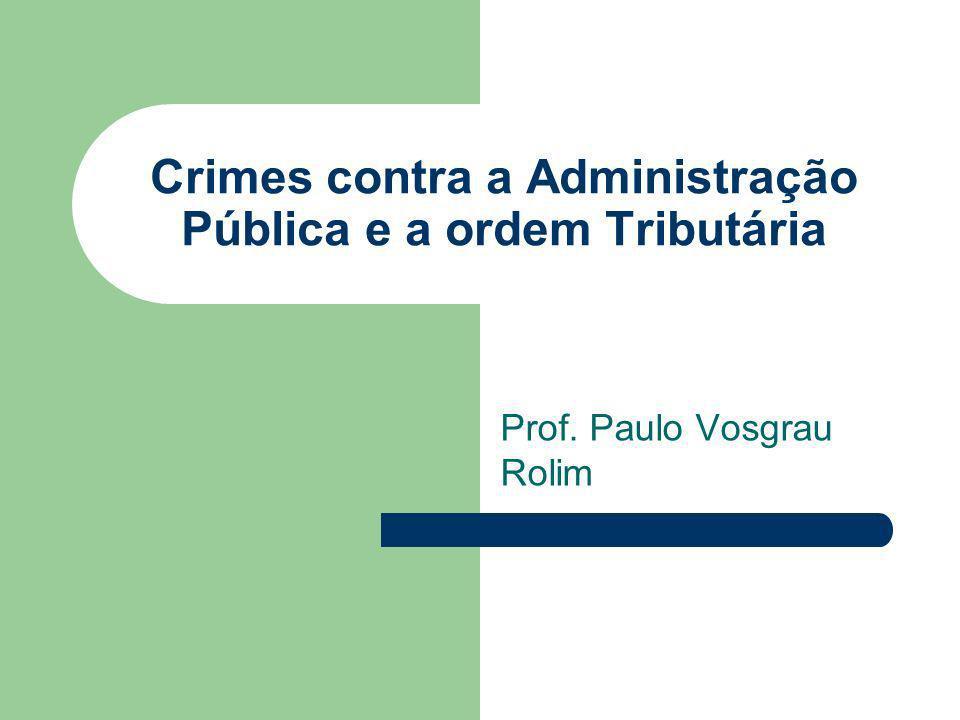 Crimes contra a Administração Pública e a ordem Tributária Prof. Paulo Vosgrau Rolim