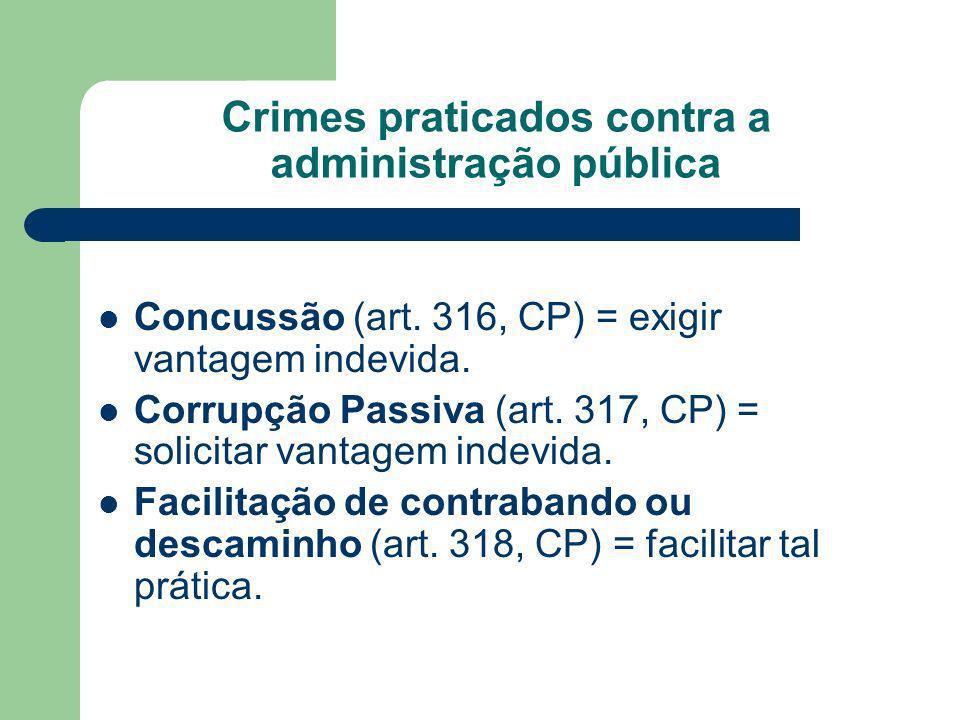 Crimes praticados contra a administração pública Concussão (art. 316, CP) = exigir vantagem indevida. Corrupção Passiva (art. 317, CP) = solicitar van