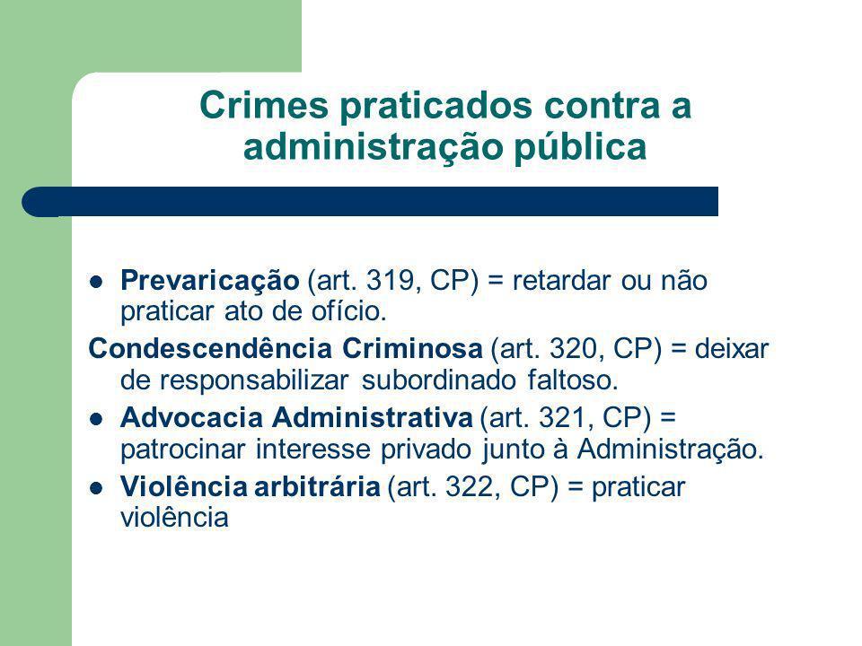 Crimes praticados contra a administração pública Prevaricação (art. 319, CP) = retardar ou não praticar ato de ofício. Condescendência Criminosa (art.