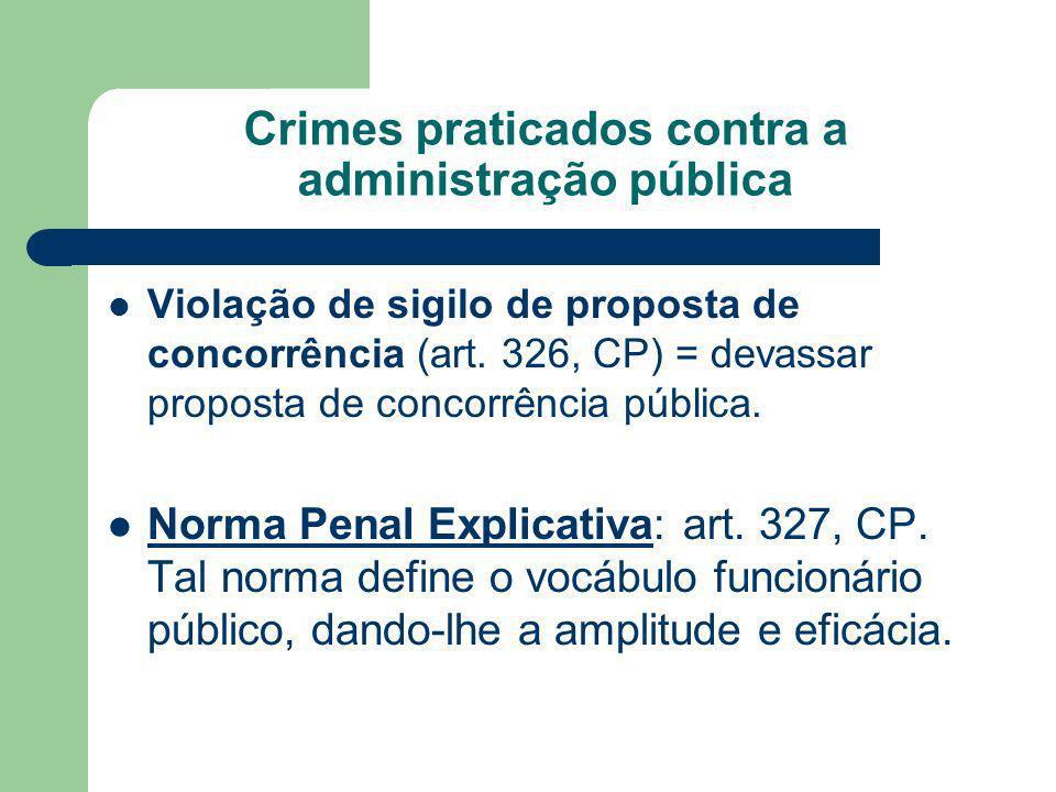 Crimes praticados contra a administração pública Violação de sigilo de proposta de concorrência (art. 326, CP) = devassar proposta de concorrência púb