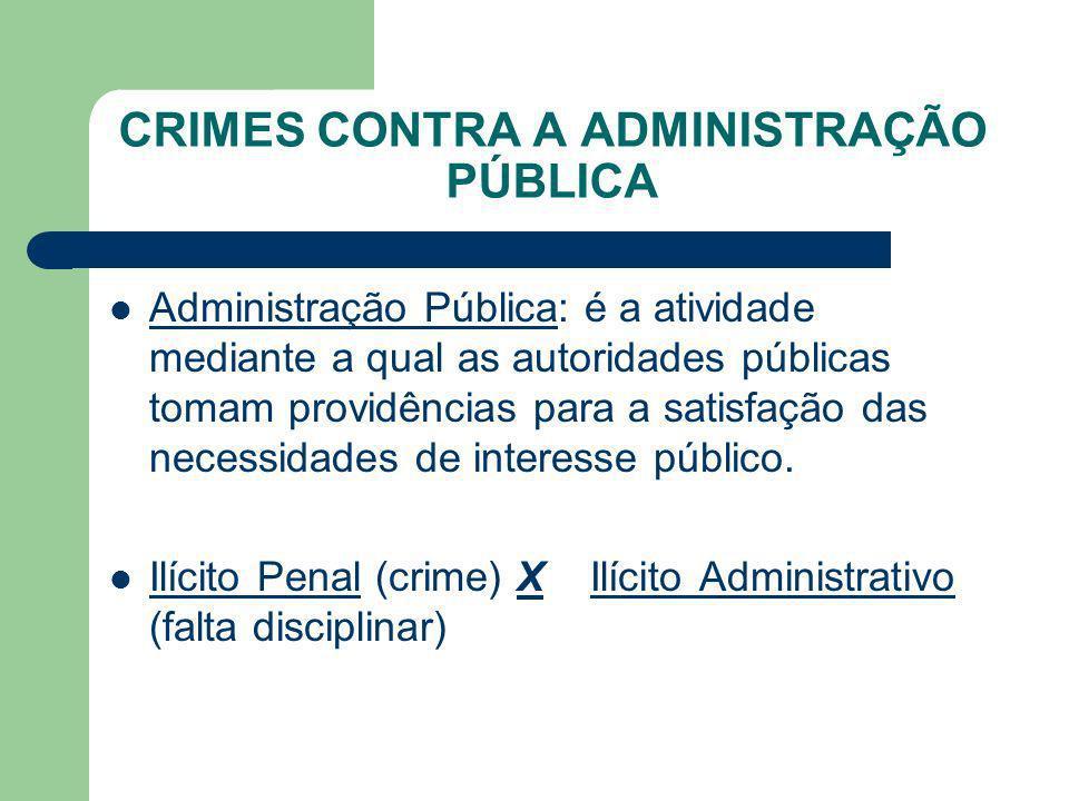 CRIMES CONTRA A ADMINISTRAÇÃO PÚBLICA Administração Pública: é a atividade mediante a qual as autoridades públicas tomam providências para a satisfaçã