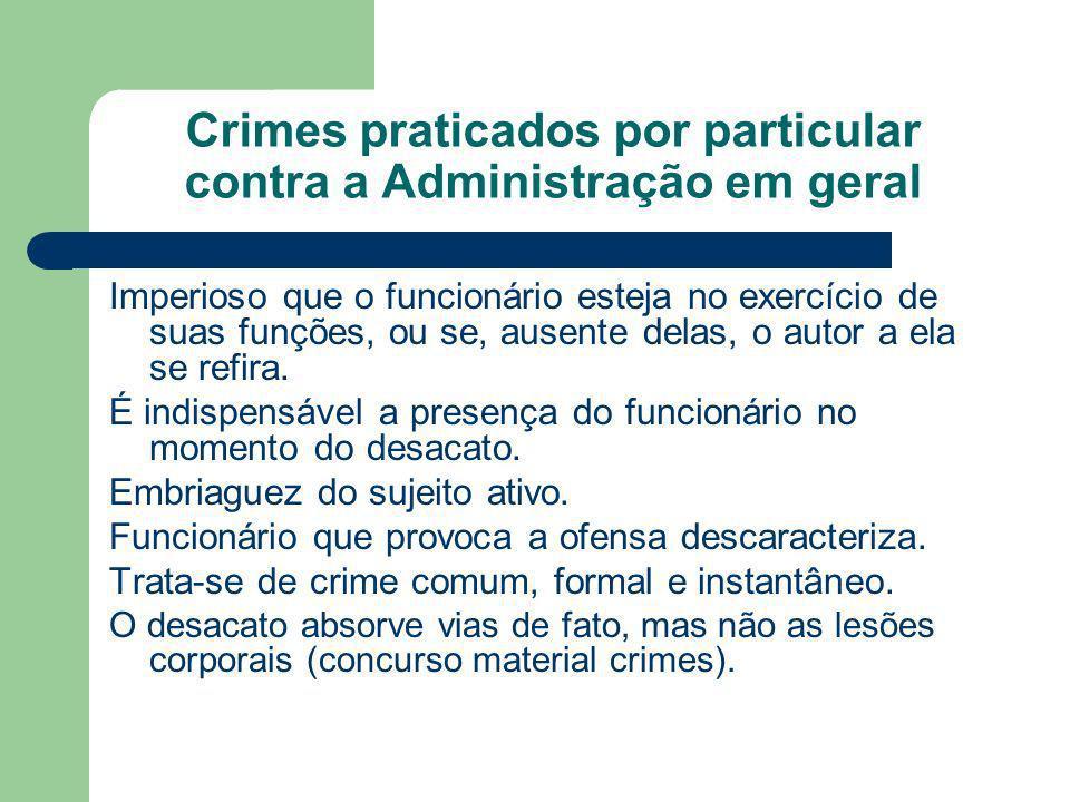 Crimes praticados por particular contra a Administração em geral Imperioso que o funcionário esteja no exercício de suas funções, ou se, ausente delas