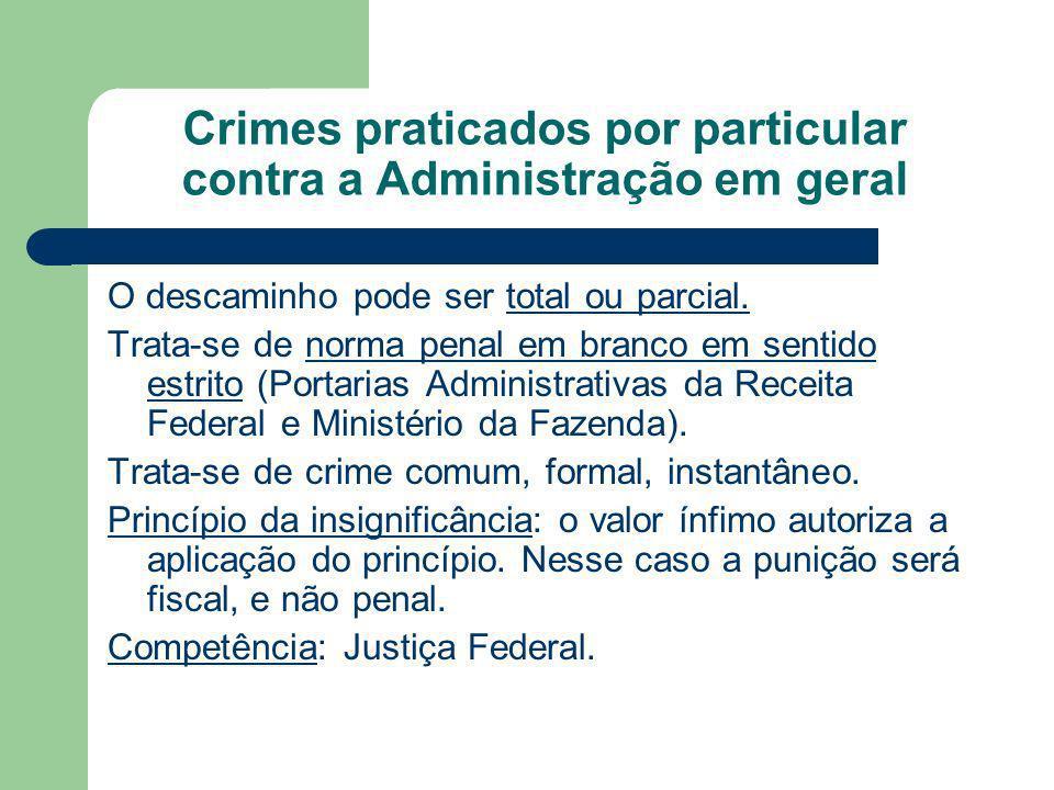 Crimes praticados por particular contra a Administração em geral O descaminho pode ser total ou parcial. Trata-se de norma penal em branco em sentido