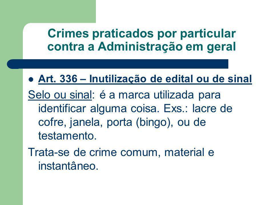 Crimes praticados por particular contra a Administração em geral Art. 336 – Inutilização de edital ou de sinal Selo ou sinal: é a marca utilizada para