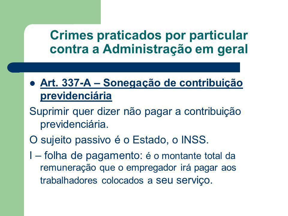 Crimes praticados por particular contra a Administração em geral Art. 337-A – Sonegação de contribuição previdenciária Suprimir quer dizer não pagar a