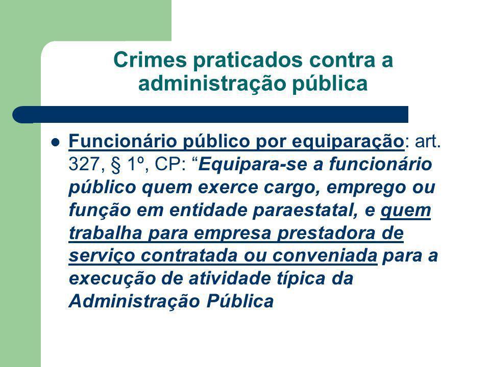 Crimes praticados contra a administração pública Funcionário público por equiparação: art. 327, § 1º, CP: Equipara-se a funcionário público quem exerc