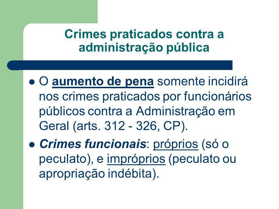 Crimes praticados contra a administração pública O aumento de pena somente incidirá nos crimes praticados por funcionários públicos contra a Administr