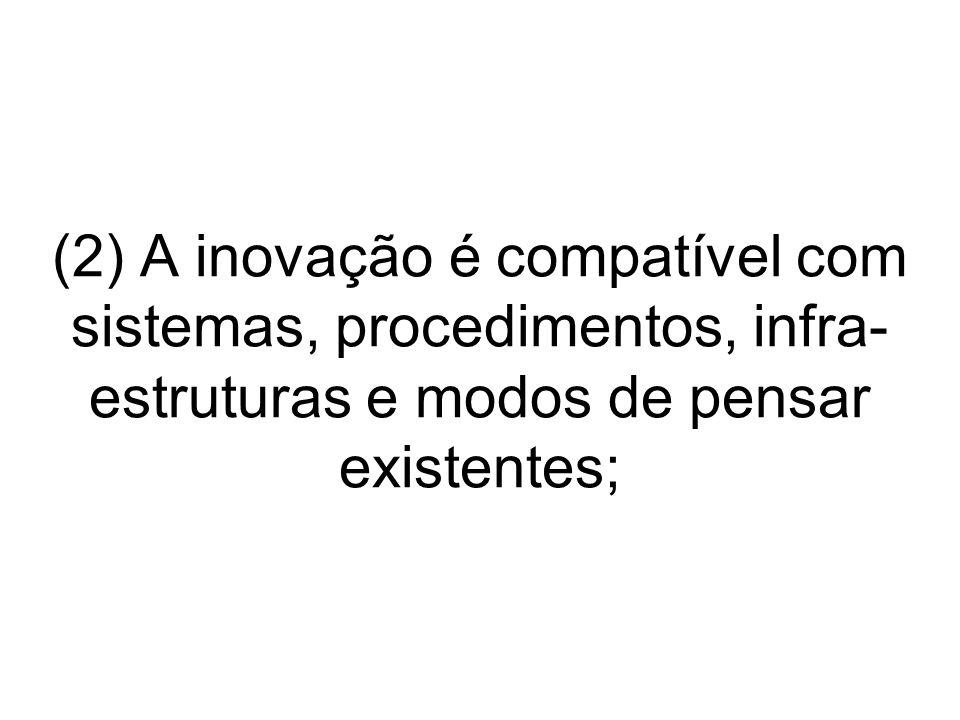 (2) A inovação é compatível com sistemas, procedimentos, infra- estruturas e modos de pensar existentes;