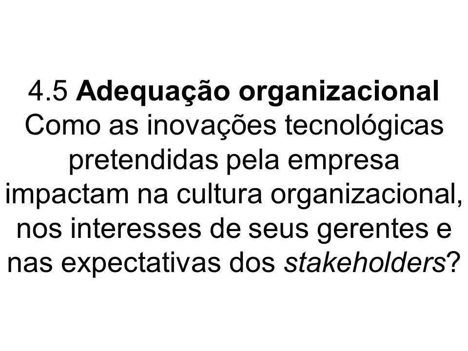 4.5 Adequação organizacional Como as inovações tecnológicas pretendidas pela empresa impactam na cultura organizacional, nos interesses de seus gerent