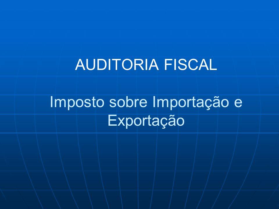 AUDITORIA FISCAL Imposto sobre Importação e Exportação