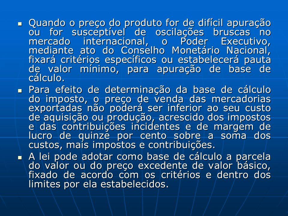 Para efeito de determinação da base de cálculo do imposto, o preço de venda das mercadorias exportadas não poderá ser inferior ao seu custo de aquisiç
