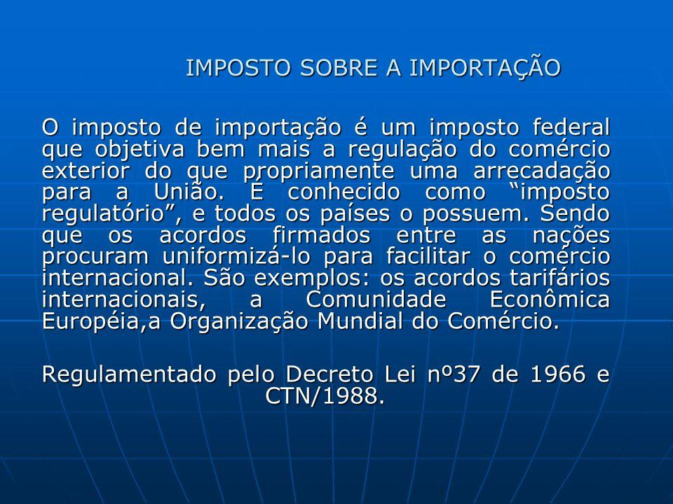CONTRIBUINTES o importador ou quem a lei a ele equiparar; o importador ou quem a lei a ele equiparar; o arrematante de produtos apreendidos ou abandonados.