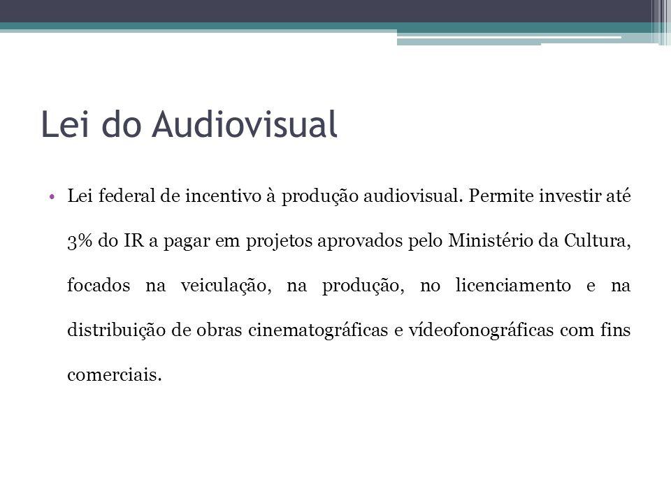 Lei do Audiovisual Lei federal de incentivo à produção audiovisual. Permite investir até 3% do IR a pagar em projetos aprovados pelo Ministério da Cul