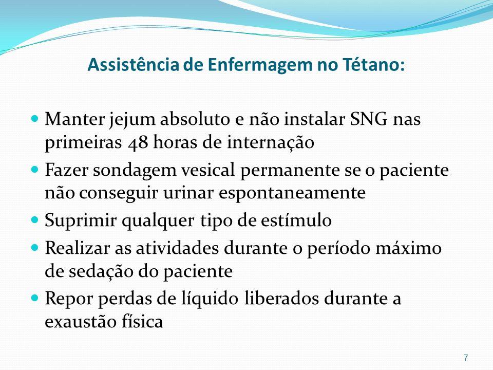 Assistência de Enfermagem no Tétano: Manter jejum absoluto e não instalar SNG nas primeiras 48 horas de internação Fazer sondagem vesical permanente s