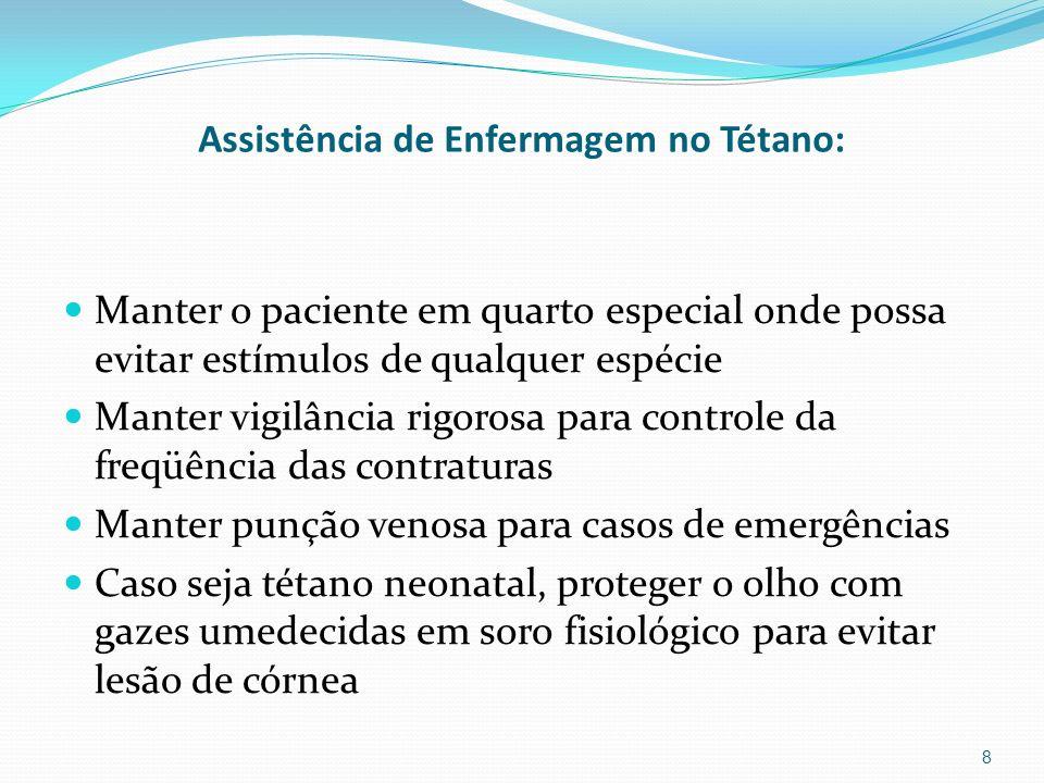 Assistência de Enfermagem no Tétano: Manter o paciente em quarto especial onde possa evitar estímulos de qualquer espécie Manter vigilância rigorosa p