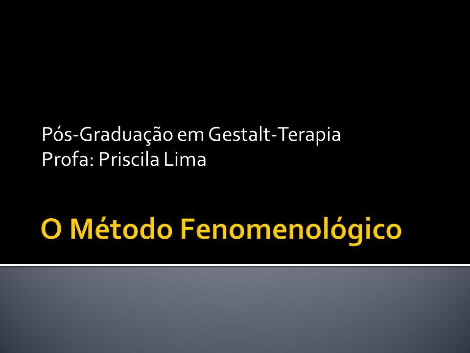 Pós-Graduação em Gestalt-Terapia Profa: Priscila Lima
