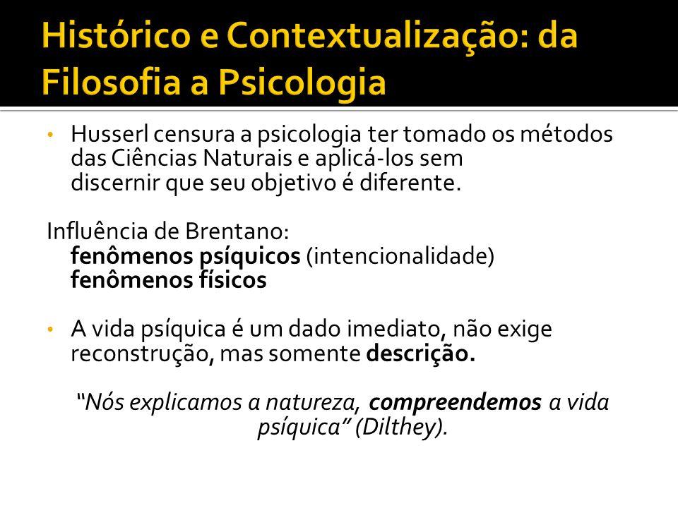 Husserl censura a psicologia ter tomado os métodos das Ciências Naturais e aplicá-los sem discernir que seu objetivo é diferente. Influência de Brenta