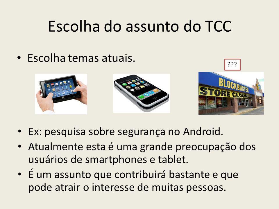 Escolha do assunto do TCC Escolha temas atuais. Ex: pesquisa sobre segurança no Android. Atualmente esta é uma grande preocupação dos usuários de smar