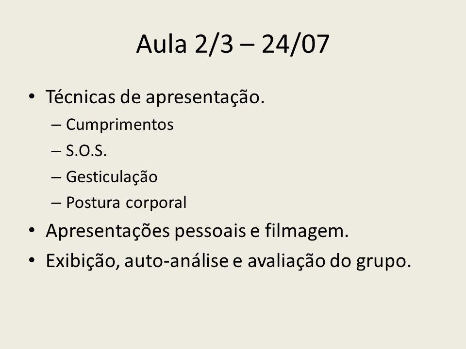 Aula 2/3 – 24/07 Técnicas de apresentação. – Cumprimentos – S.O.S. – Gesticulação – Postura corporal Apresentações pessoais e filmagem. Exibição, auto