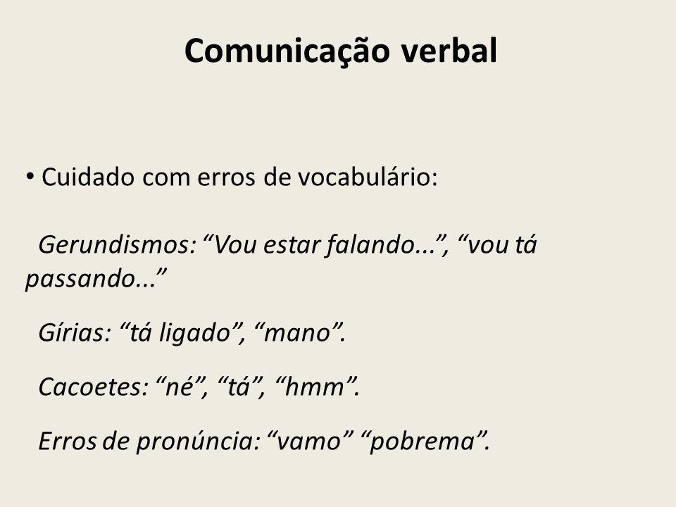 Cuidado com erros de vocabulário: Gerundismos: Vou estar falando..., vou tá passando... Gírias: tá ligado, mano. Cacoetes: né, tá, hmm. Erros de pronú