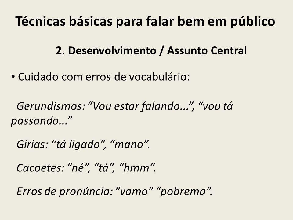 Técnicas básicas para falar bem em público 2. Desenvolvimento / Assunto Central Cuidado com erros de vocabulário: Gerundismos: Vou estar falando..., v