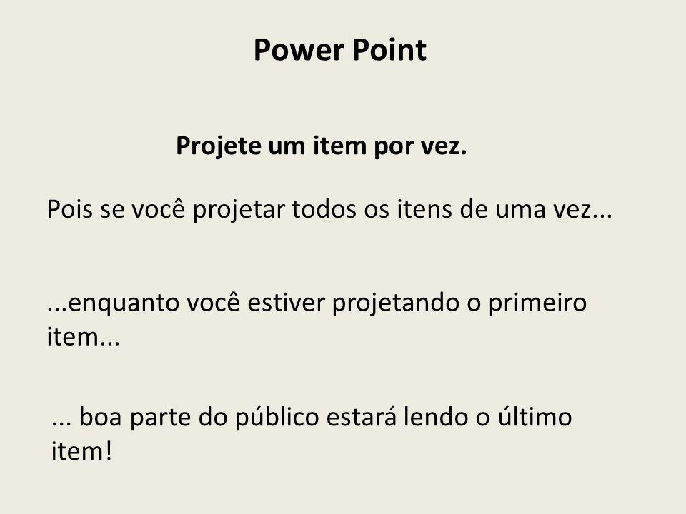 Power Point Projete um item por vez. Pois se você projetar todos os itens de uma vez......enquanto você estiver projetando o primeiro item...... boa p