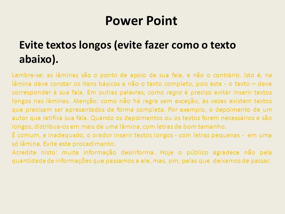 Power Point Evite textos longos (evite fazer como o texto abaixo). Lembre-se: as lâminas são o ponto de apoio de sua fala, e não o contrário. Isto é,