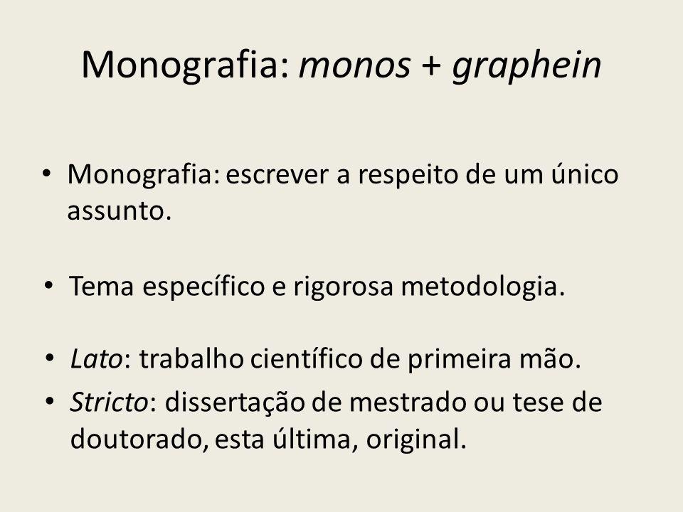 Monografia: monos + graphein Monografia: escrever a respeito de um único assunto. Tema específico e rigorosa metodologia. Lato: trabalho científico de